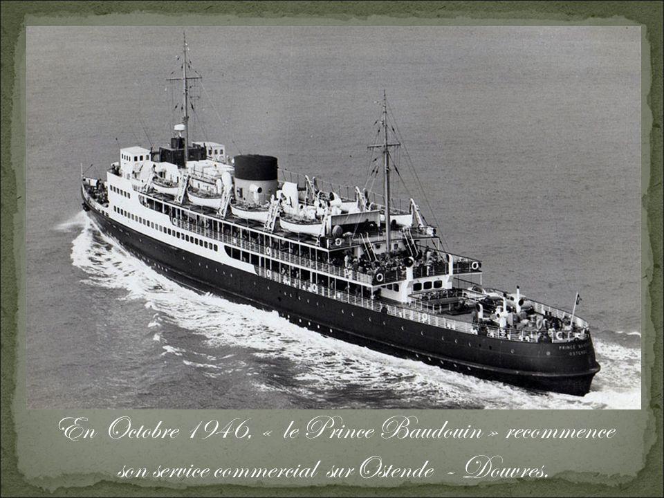 En Octobre 1946, « le Prince Baudouin » recommence son service commercial surOstende - Douvres.