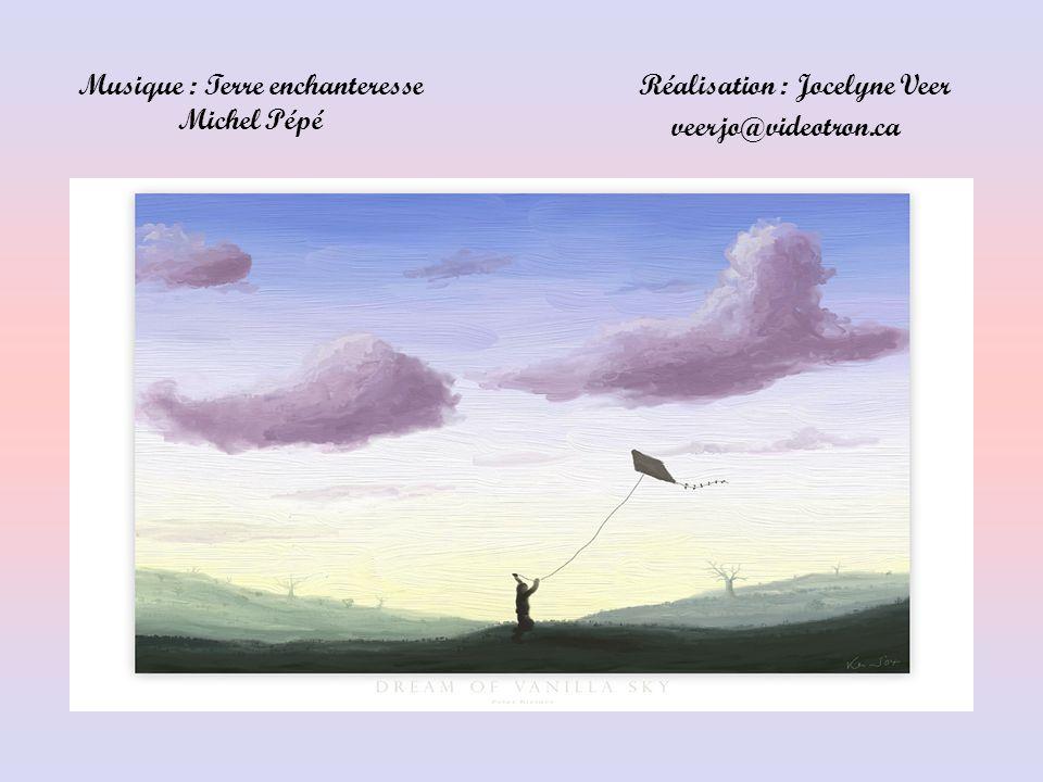 Musique : Terre enchanteresse Michel Pépé Réalisation : Jocelyne Veer veerjo@videotron.ca