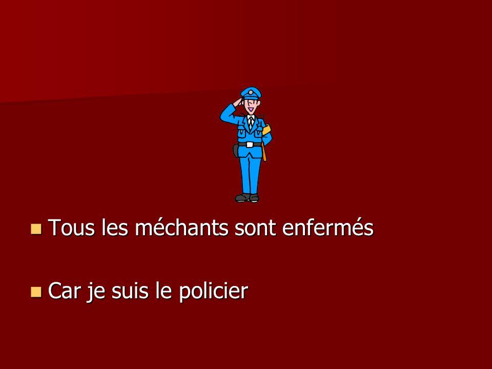 Tous les méchants sont enfermés Tous les méchants sont enfermés Car je suis le policier Car je suis le policier