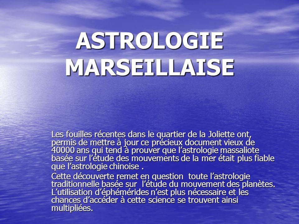 ASTROLOGIE MARSEILLAISE Les fouilles récentes dans le quartier de la Joliette ont, permis de mettre à jour ce précieux document vieux de 40000 ans qui