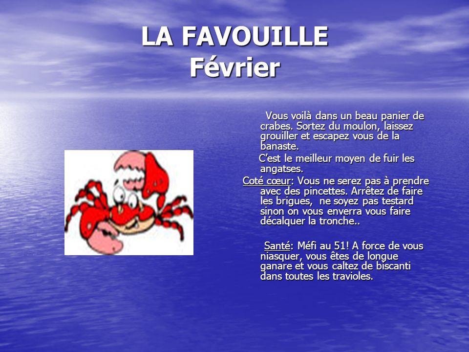 LA FAVOUILLE Février Vous voilà dans un beau panier de crabes. Sortez du moulon, laissez grouiller et escapez vous de la banaste. Vous voilà dans un b