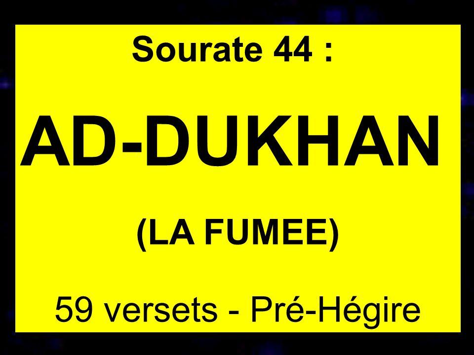 Sourate 44 : AD-DUKHAN (LA FUMEE) 59 versets - Pré-Hégire