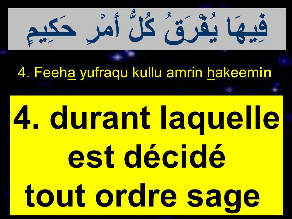 4. Feeha yufraqu kullu amrin hakeemin 4. durant laquelle est décidé tout ordre sage فِيهَا يُفْرَقُ كُلُّ أَمْرٍ حَكِيمٍ