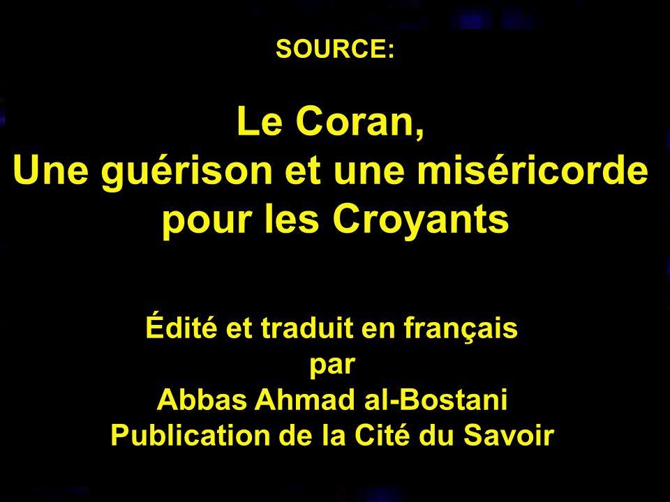 SOURCE: Le Coran, Une guérison et une miséricorde pour les Croyants Édité et traduit en français par Abbas Ahmad al-Bostani Publication de la Cité du