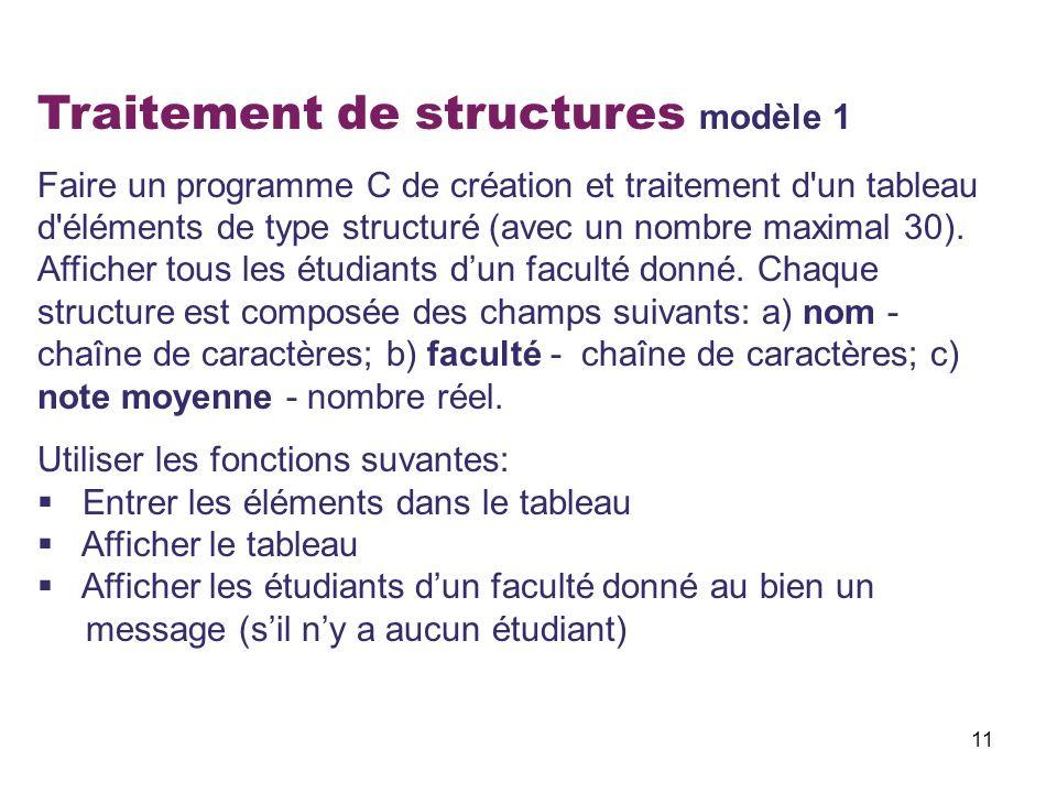 11 Traitement de structures modèle 1 Faire un programme C de création et traitement d'un tableau d'éléments de type structuré (avec un nombre maximal