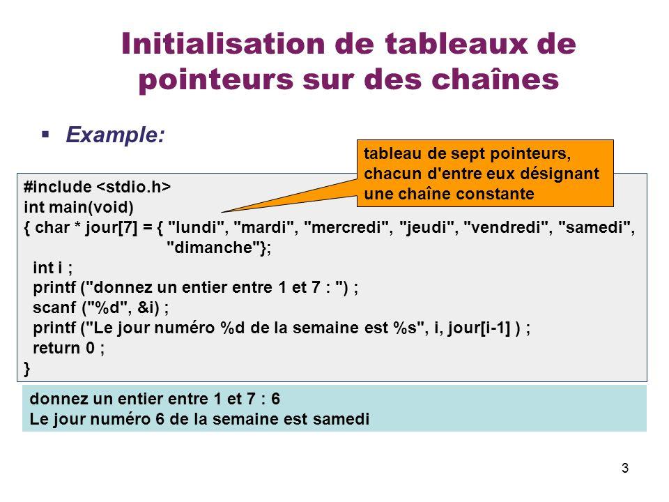 3 Initialisation de tableaux de pointeurs sur des chaînes Example: #include int main(void) { char * jour[7] = {