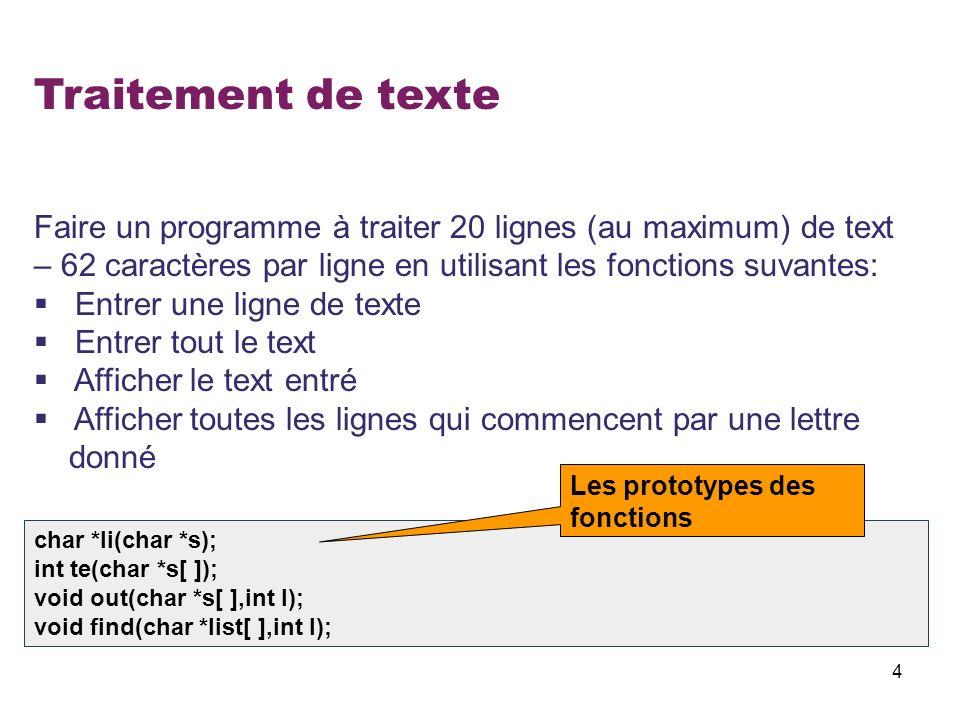 4 Traitement de texte Faire un programme à traiter 20 lignes (au maximum) de text – 62 caractères par ligne en utilisant les fonctions suvantes: Entre