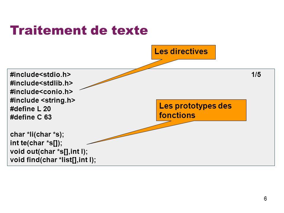 7 Traitement de texte void main() 2/5 { char *t[L]; int l, i; l = te(t); out(t,l); find(t,l); } Appel de la fonction dentré texte Appel de la fonction daffichage texte Appel de la fonction daffichage des lignes