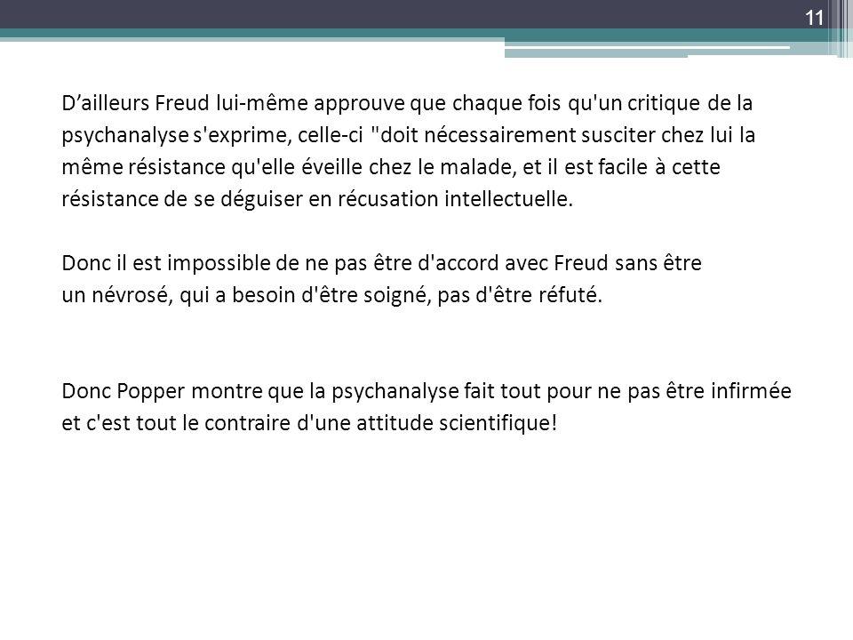 Dailleurs Freud lui-même approuve que chaque fois qu'un critique de la psychanalyse s'exprime, celle-ci