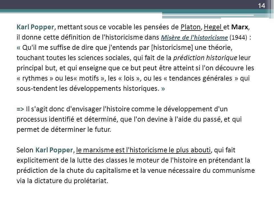 Karl Popper, mettant sous ce vocable les pensées de Platon, Hegel et Marx, il donne cette définition de l'historicisme dans Misère de l'historicisme (