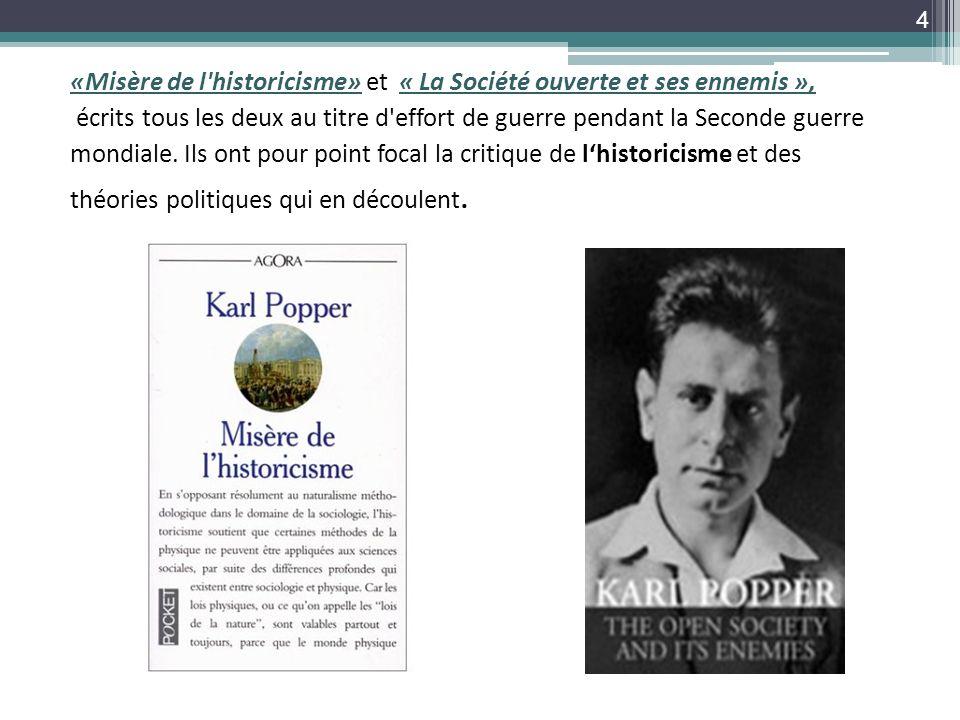 «Misère de l'historicisme» et « La Société ouverte et ses ennemis », écrits tous les deux au titre d'effort de guerre pendant la Seconde guerre mondia
