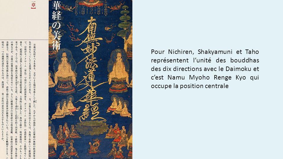 Pour Nichiren, Shakyamuni et Taho représentent lunité des bouddhas des dix directions avec le Daimoku et cest Namu Myoho Renge Kyo qui occupe la position centrale