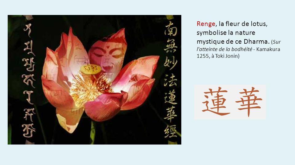 Renge, la fleur de lotus, symbolise la nature mystique de ce Dharma.
