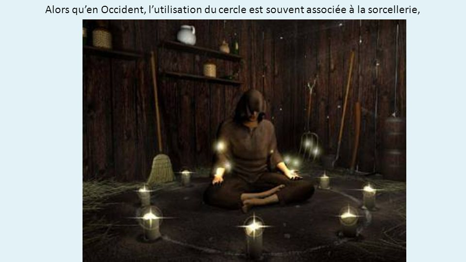 Alors quen Occident, lutilisation du cercle est souvent associée à la sorcellerie,