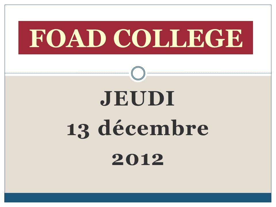 JEUDI 13 décembre 2012 FOAD COLLEGE