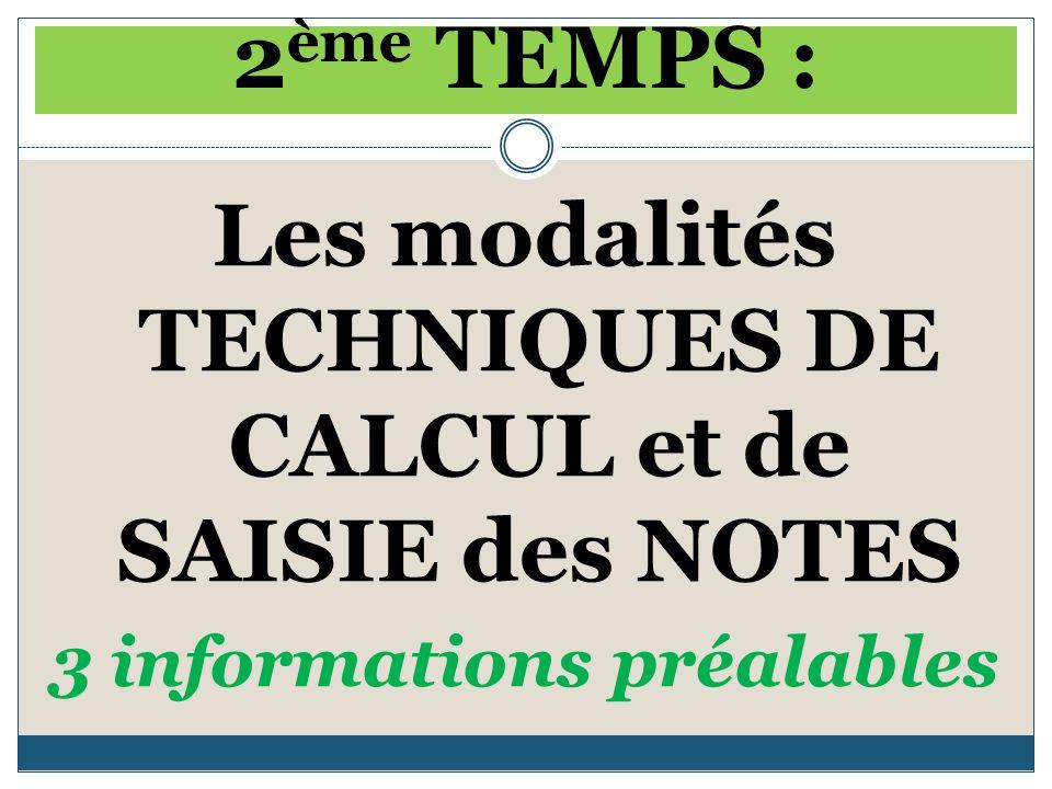 2 ème TEMPS : Les modalités TECHNIQUES DE CALCUL et de SAISIE des NOTES 3 informations préalables
