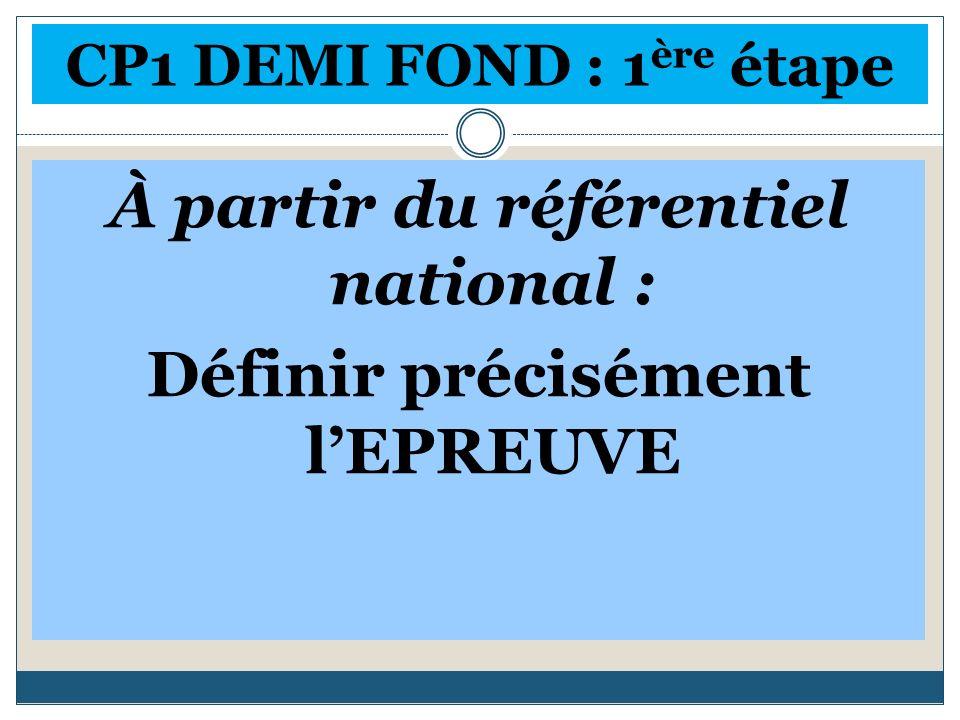 CP1 DEMI FOND : 1 ère étape À partir du référentiel national : Définir précisément lEPREUVE