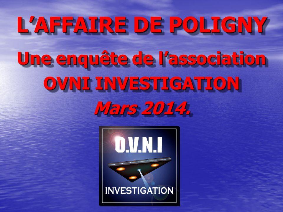 LAFFAIRE DE POLIGNY Une enquête de lassociation OVNI INVESTIGATION Mars 2014. Une enquête de lassociation OVNI INVESTIGATION Mars 2014.