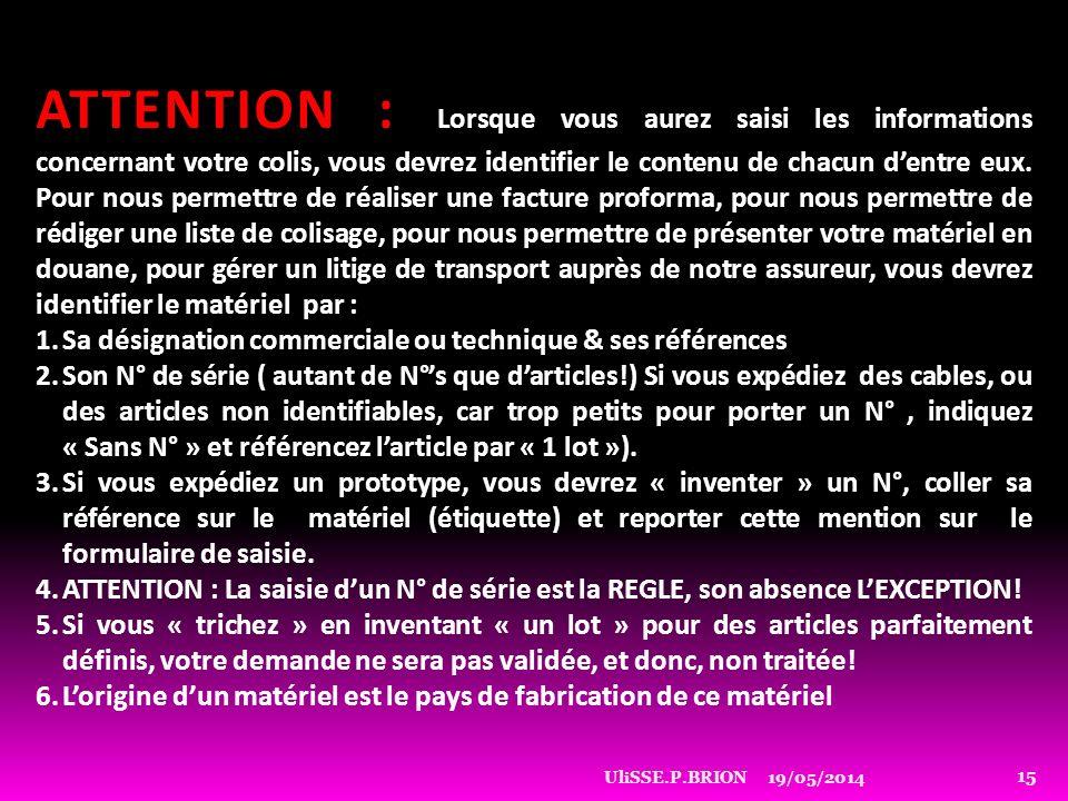 19/05/2014UliSSE.P.BRION 15 ATTENTION : Lorsque vous aurez saisi les informations concernant votre colis, vous devrez identifier le contenu de chacun