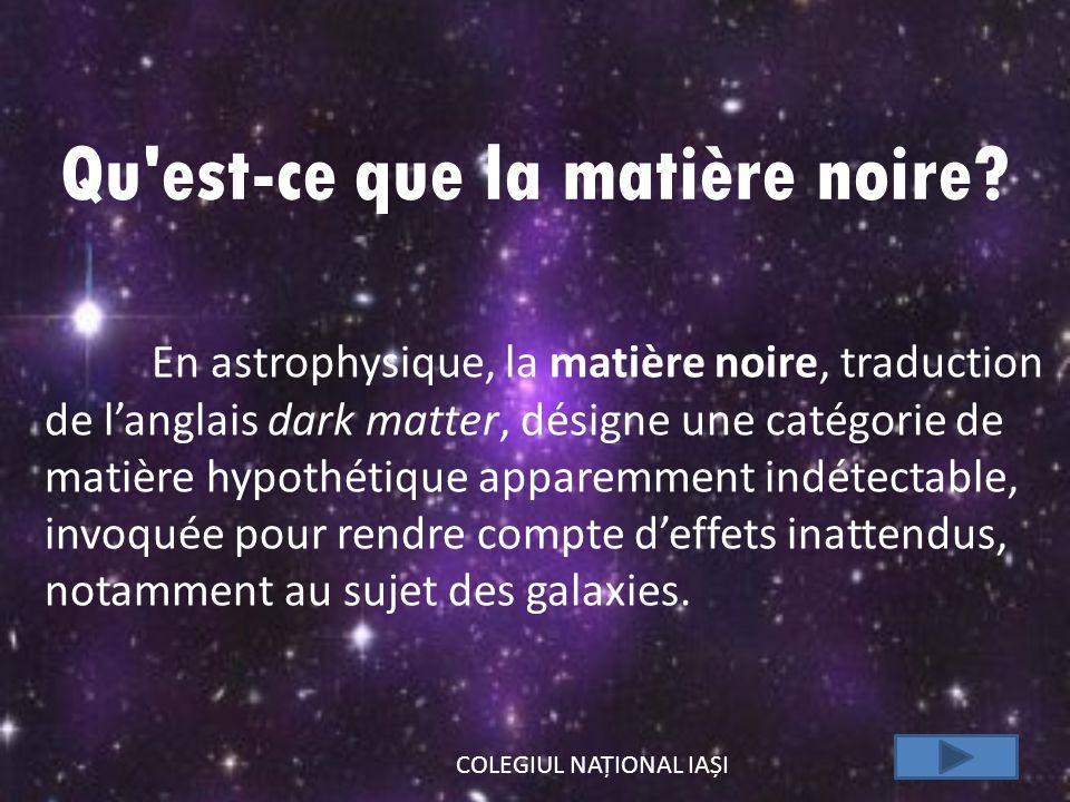 Qu'est-ce que la matière noire? En astrophysique, la matière noire, traduction de langlais dark matter, désigne une catégorie de matière hypothétique