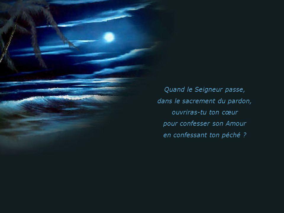 Quand le Seigneur passe, dans lhabit dun pécheur, ouvriras-tu ton cœur pour une courte prière: « Seigneur, aie pitié de lui » ?
