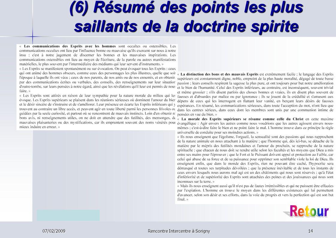 07/02/2009Rencontre Intercentre à Sorigny14 (6) Résumé des points les plus saillants de la doctrine spirite