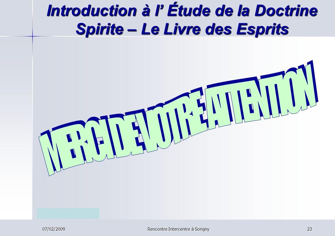 07/02/2009Rencontre Intercentre à Sorigny23 Introduction à l Étude de la Doctrine Spirite – Le Livre des Esprits