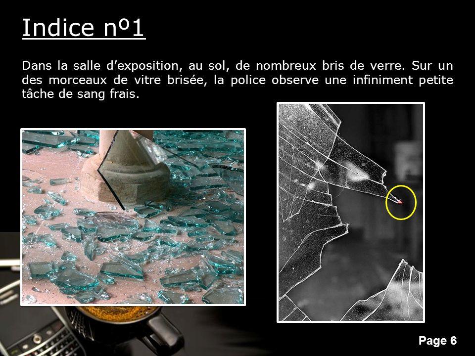 Powerpoint Templates Page 6 Indice nº1 Dans la salle dexposition, au sol, de nombreux bris de verre. Sur un des morceaux de vitre brisée, la police ob