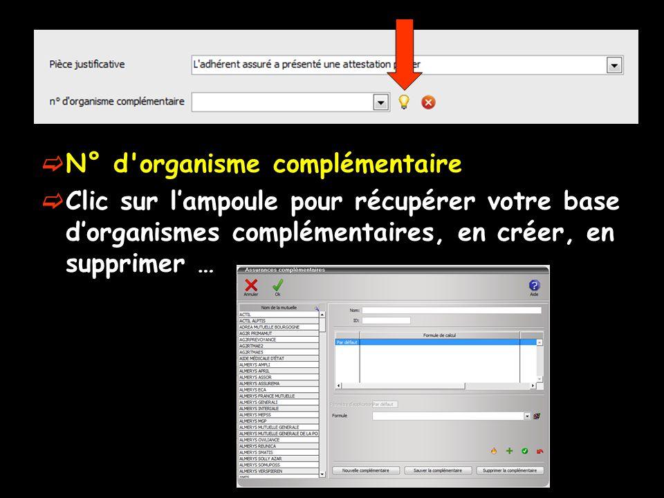 N° d'organisme complémentaire Clic sur lampoule pour récupérer votre base dorganismes complémentaires, en créer, en supprimer …