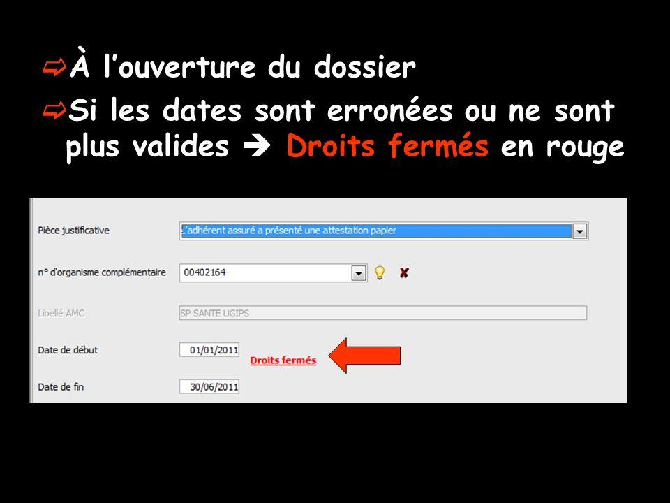 À louverture du dossier Si les dates sont erronées ou ne sont plus valides Droits fermés en rouge