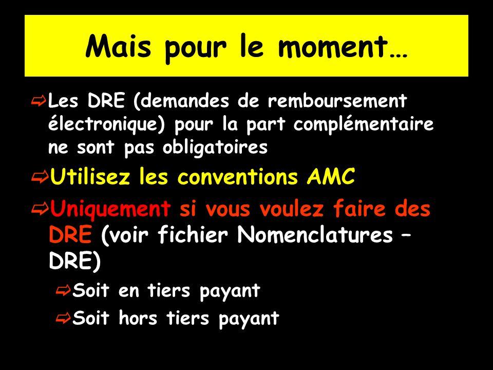 Mais pour le moment… Les DRE (demandes de remboursement électronique) pour la part complémentaire ne sont pas obligatoires Utilisez les conventions AM