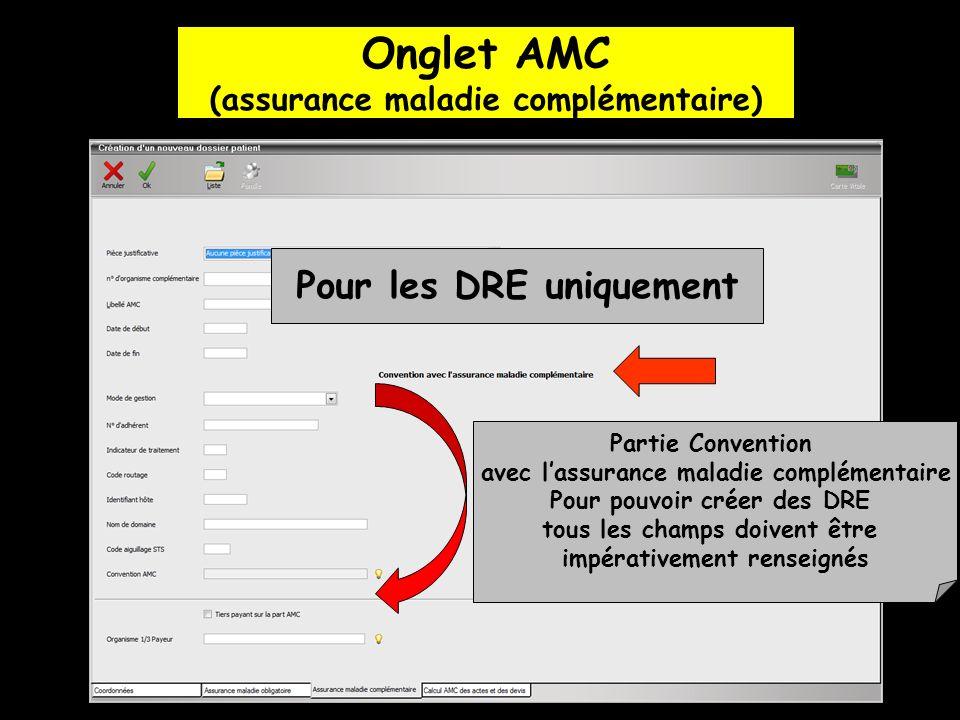 Onglet AMC (assurance maladie complémentaire) Pour les DRE uniquement Partie Convention avec lassurance maladie complémentaire Pour pouvoir créer des