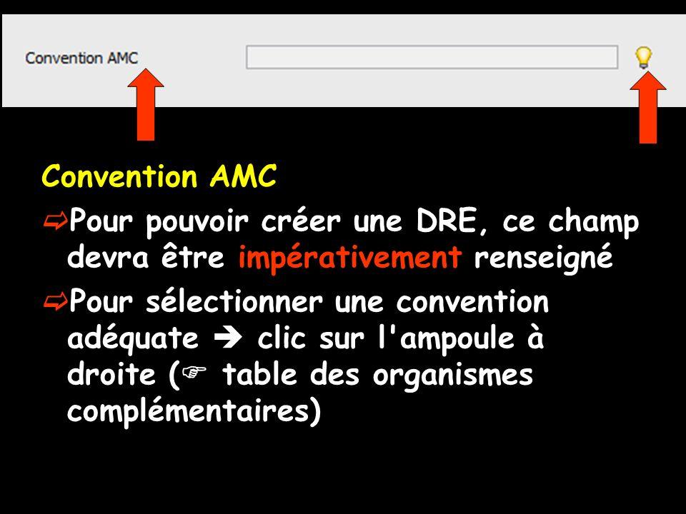 Convention AMC Pour pouvoir créer une DRE, ce champ devra être impérativement renseigné Pour sélectionner une convention adéquate clic sur l'ampoule à