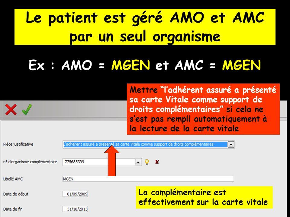 Le patient est géré AMO et AMC par un seul organisme Ex : AMO = MGEN et AMC = MGEN Mettre ladhérent assuré a présenté sa carte Vitale comme support de