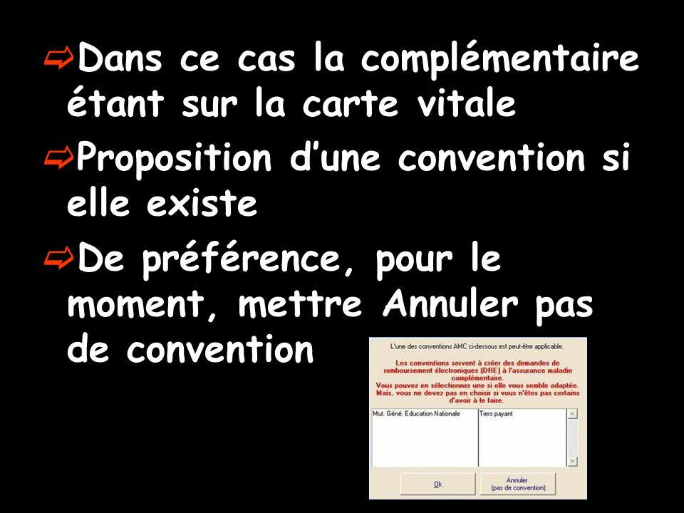 Dans ce cas la complémentaire étant sur la carte vitale Proposition dune convention si elle existe De préférence, pour le moment, mettre Annuler pas d