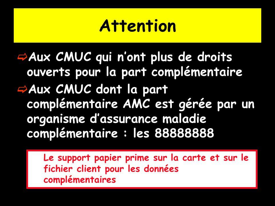 Attention Aux CMUC qui nont plus de droits ouverts pour la part complémentaire Aux CMUC dont la part complémentaire AMC est gérée par un organisme das