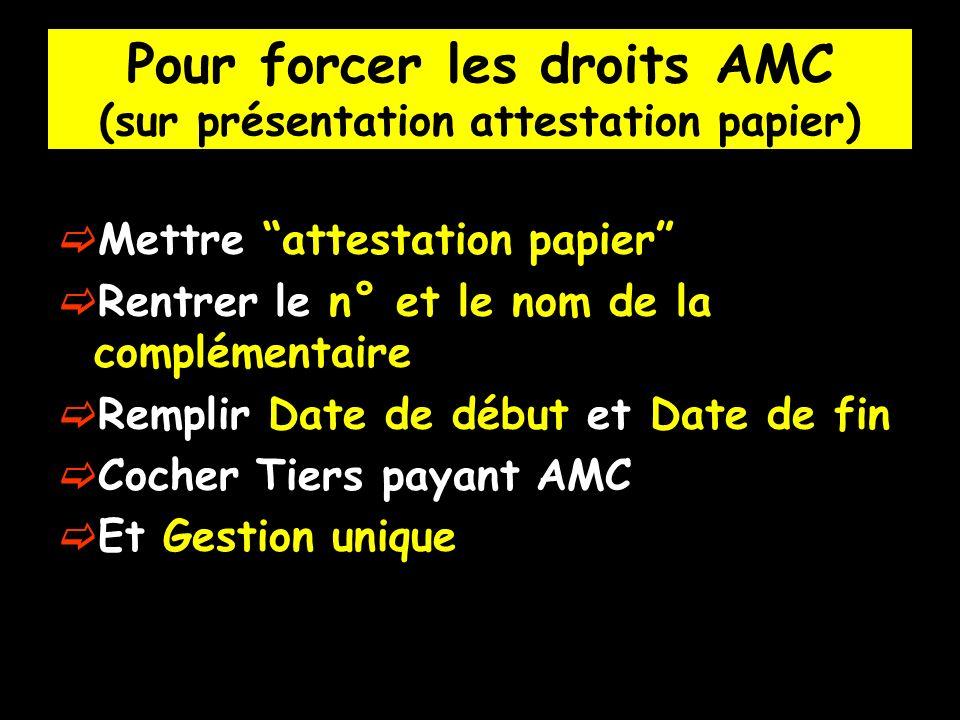 Pour forcer les droits AMC (sur présentation attestation papier) Mettre attestation papier Rentrer le n° et le nom de la complémentaire Remplir Date d