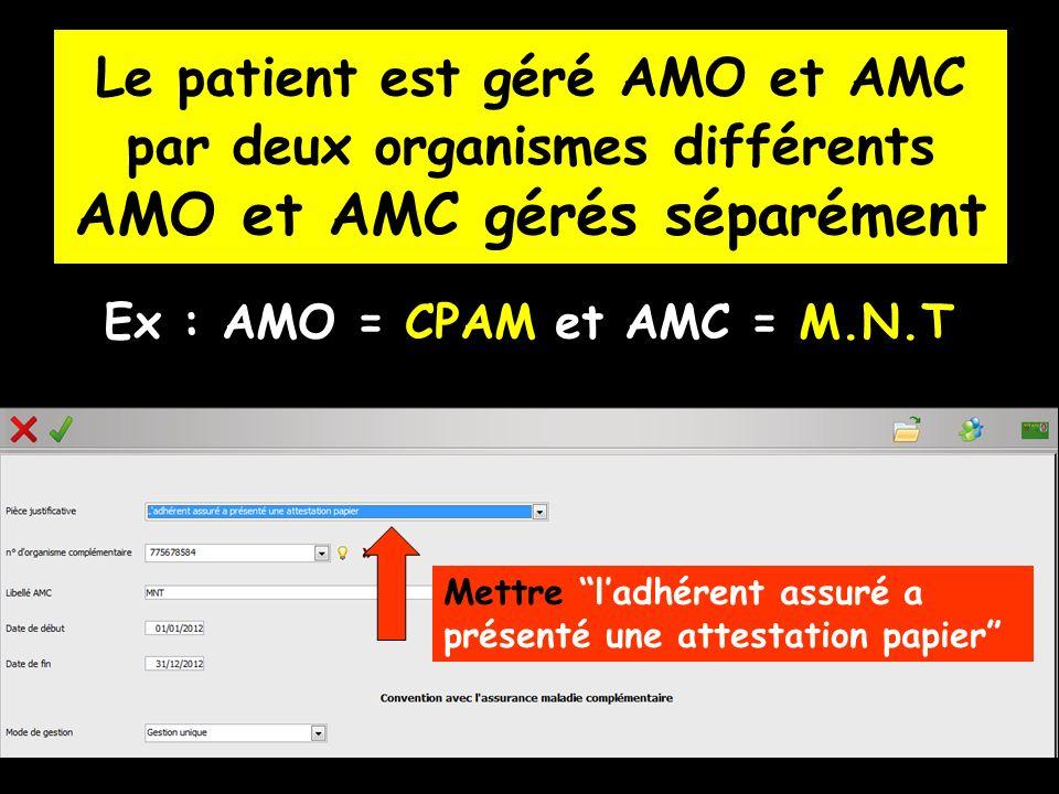Le patient est géré AMO et AMC par deux organismes différents AMO et AMC gérés séparément Ex : AMO = CPAM et AMC = M.N.T Mettre ladhérent assuré a pré