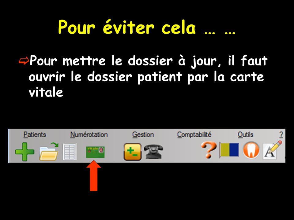 Pour éviter cela … … Pour mettre le dossier à jour, il faut ouvrir le dossier patient par la carte vitale