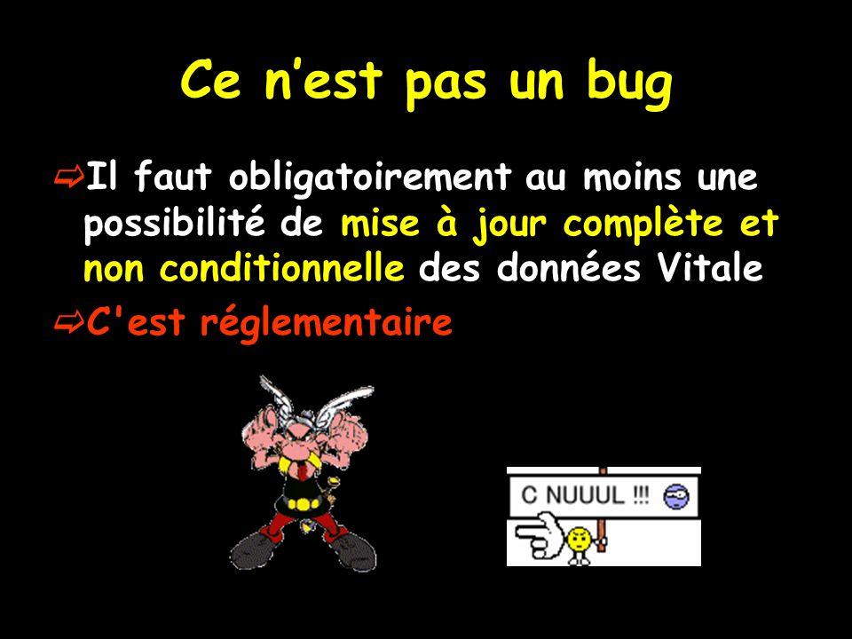 Ce nest pas un bug Il faut obligatoirement au moins une possibilité de mise à jour complète et non conditionnelle des données Vitale C'est réglementai