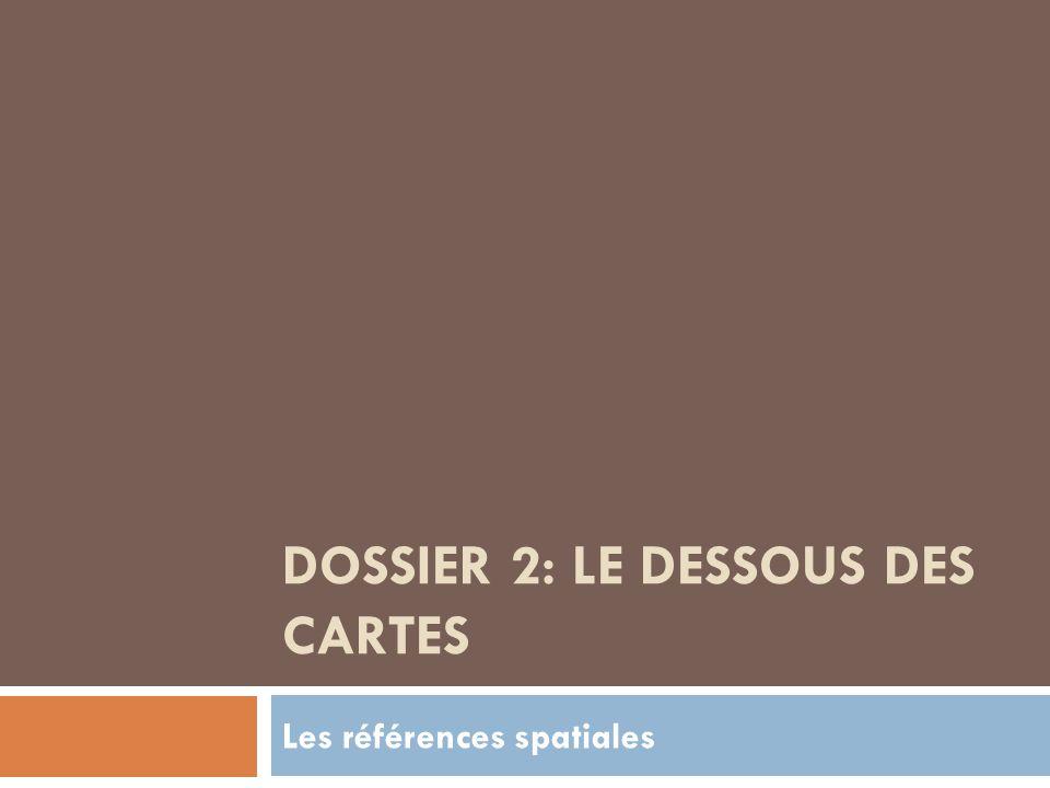 DOSSIER 2: LE DESSOUS DES CARTES Les références spatiales