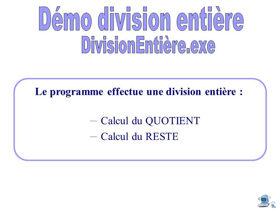 Le programme effectue une division entière : – Calcul du QUOTIENT – Calcul du RESTE