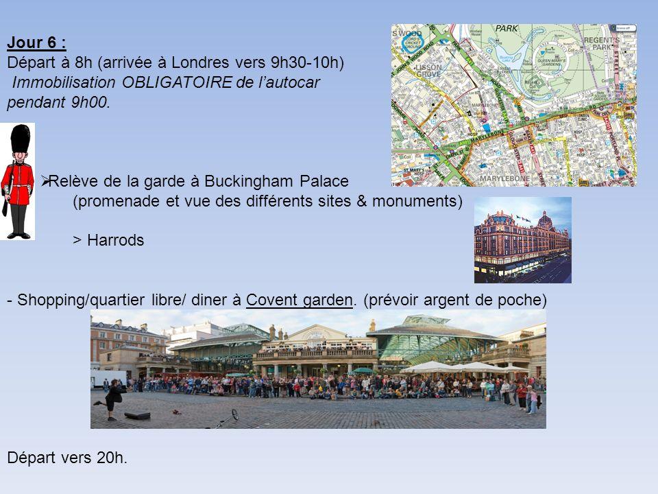 Jour 6 : Départ à 8h (arrivée à Londres vers 9h30-10h) Immobilisation OBLIGATOIRE de lautocar pendant 9h00. Relève de la garde à Buckingham Palace (pr