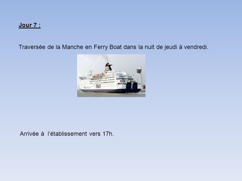 Jour 7 : Traversée de la Manche en Ferry Boat dans la nuit de jeudi à vendredi. Arrivée à létablissement vers 17h.