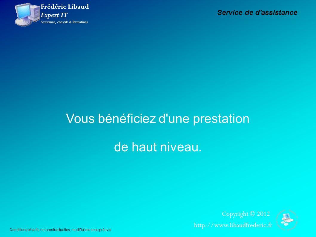 Frédéric Libaud Expert IT Assistance, conseils & formations Copyright © 2012 http://www.libaudfrederic.fr Service de d'assistance Vous bénéficiez d'un