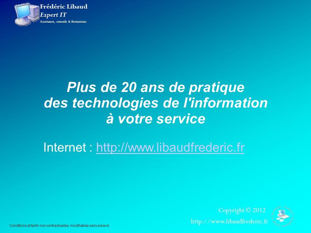 Frédéric Libaud Expert IT Assistance, conseils & formations Copyright © 2012 http://www.libaudfrederic.fr Plus de 20 ans de pratique des technologies