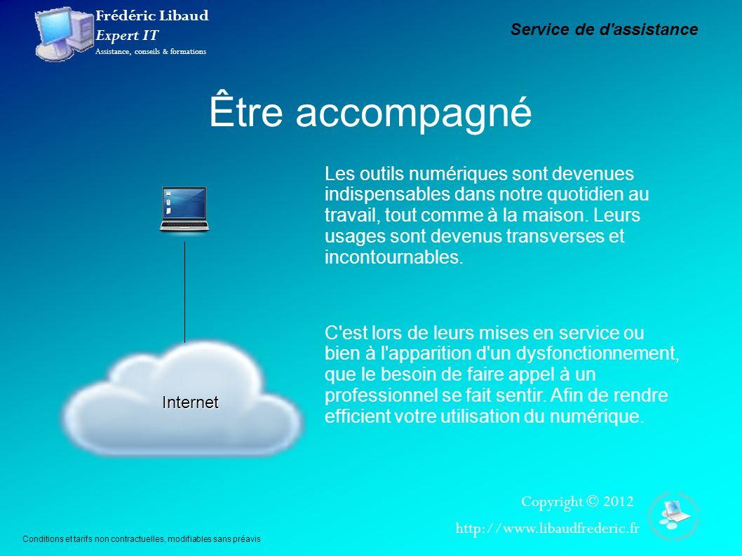Frédéric Libaud Expert IT Assistance, conseils & formations Copyright © 2012 http://www.libaudfrederic.fr Être accompagné Service de d'assistance Cond