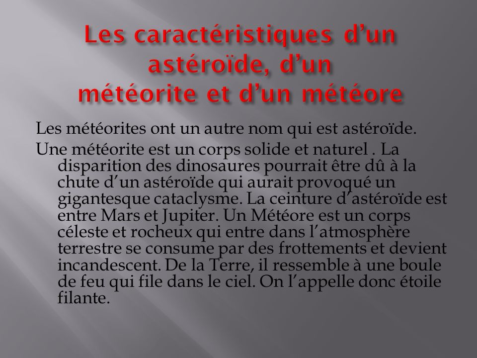Les météorites ont un autre nom qui est astéroïde.