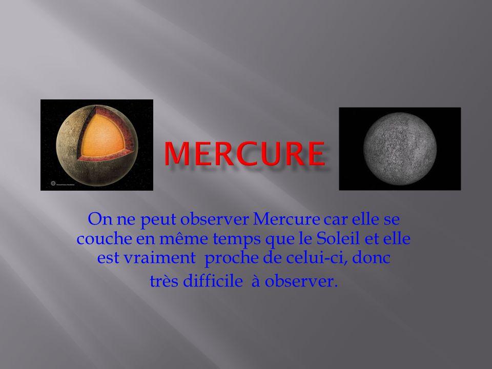 On ne peut observer Mercure car elle se couche en même temps que le Soleil et elle est vraiment proche de celui-ci, donc très difficile à observer.