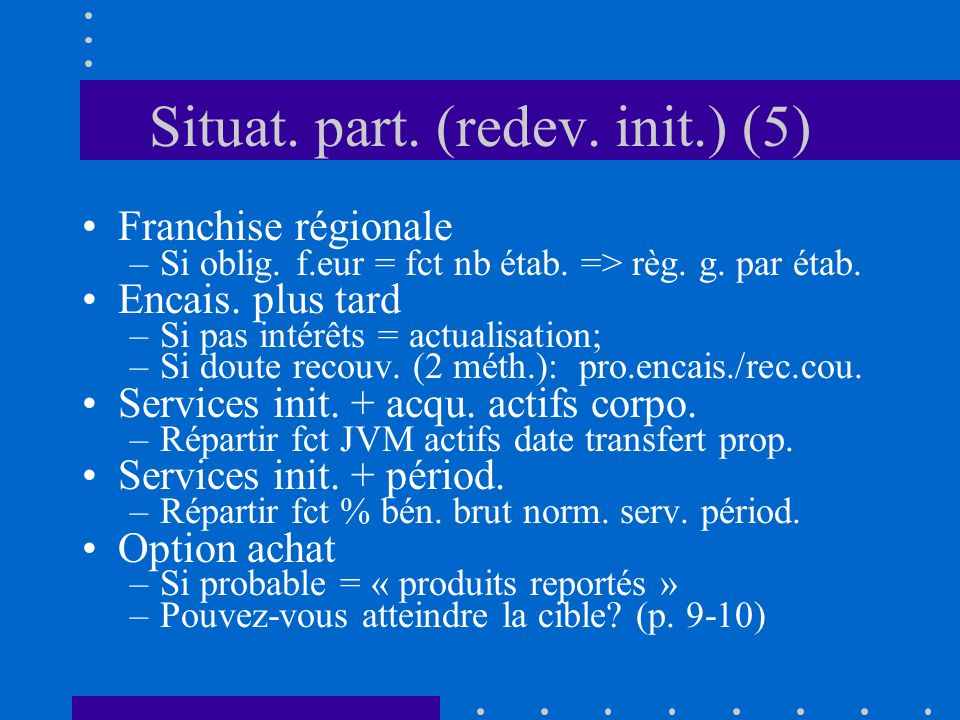 Situat. part. (redev. init.) (5) Franchise régionale –Si oblig.